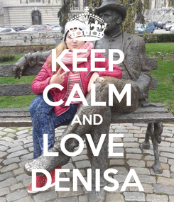 Poster: KEEP CALM AND LOVE  DENISA