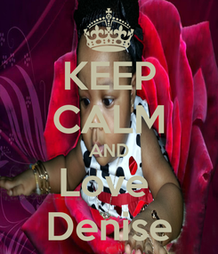 Poster: KEEP CALM AND Love  Denise
