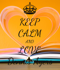 Poster: KEEP CALM AND LOVE Dennis Ayers