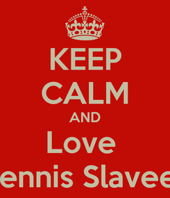 Poster: KEEP CALM AND Love  Dennis Slaveev