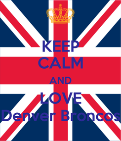 Poster: KEEP CALM AND LOVE Denver Broncos