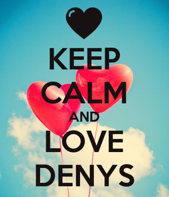 Poster: KEEP CALM AND LOVE DENYS