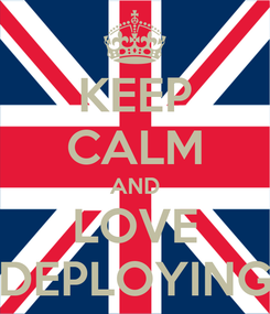 Poster: KEEP CALM AND LOVE DEPLOYING