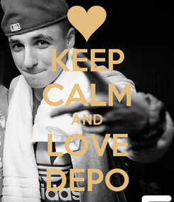 Poster: KEEP CALM AND LOVE DEPO