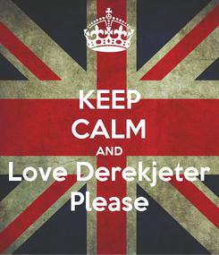 Poster: KEEP CALM AND Love Derekjeter Please