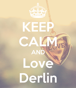 Poster: KEEP CALM AND Love Derlin