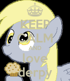 Poster: KEEP CALM AND love derpy