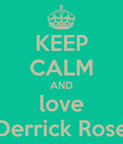 Poster: KEEP CALM AND love Derrick Rose