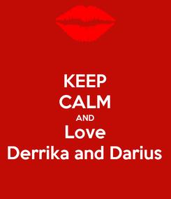 Poster: KEEP CALM AND Love Derrika and Darius