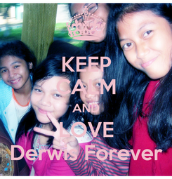 Poster: KEEP CALM AND LOVE Derwis Forever