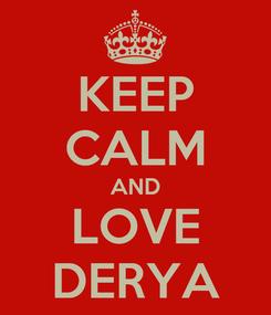 Poster: KEEP CALM AND LOVE DERYA