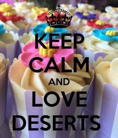 Poster: KEEP CALM AND LOVE DESERTS