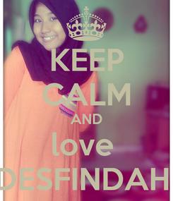Poster: KEEP CALM AND love  DESFINDAH