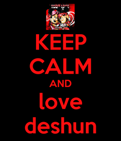 Poster: KEEP CALM AND love deshun
