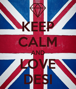 Poster: KEEP CALM AND LOVE DESI