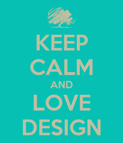 Poster: KEEP CALM AND LOVE DESIGN