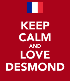 Poster: KEEP CALM AND LOVE DESMOND