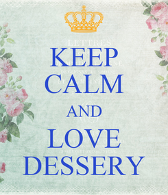 Poster: KEEP CALM AND LOVE DESSERY