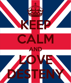 Poster: KEEP CALM AND LOVE DESTENY