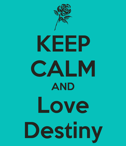 Poster: KEEP CALM AND Love Destiny