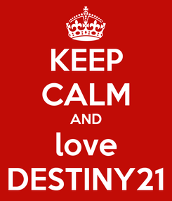 Poster: KEEP CALM AND love DESTINY21
