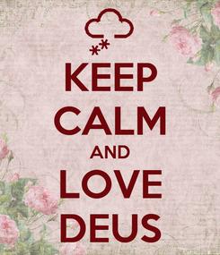 Poster: KEEP CALM AND LOVE DEUS