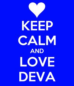 Poster: KEEP CALM AND LOVE DEVA