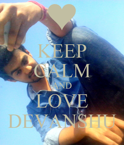 Poster: KEEP CALM AND LOVE DEVANSHU