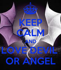 Poster: KEEP CALM AND LOVE DEVIL  OR ANGEL