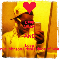 Poster: KEEP CALM AND Love Devin johnson Frishi Prince of Swagg