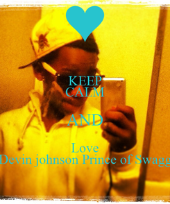 Poster: KEEP CALM AND Love Devin johnson Prince of Swagg