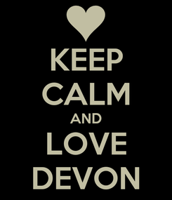 Poster: KEEP CALM AND LOVE DEVON