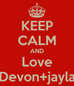 Poster: KEEP CALM AND Love Devon+jayla