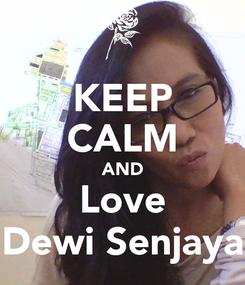 Poster: KEEP CALM AND Love Dewi Senjaya