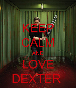 Poster: KEEP CALM AND LOVE DEXTER