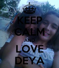 Poster: KEEP CALM AND LOVE DEYA