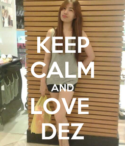 Poster: KEEP CALM AND LOVE  DEZ