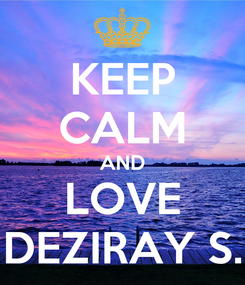 Poster: KEEP CALM AND LOVE DEZIRAY S.