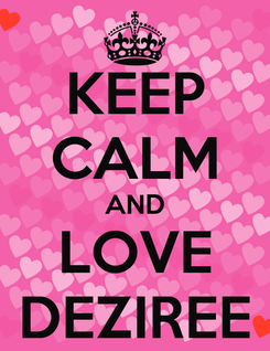 Poster: KEEP CALM AND LOVE DEZIREE