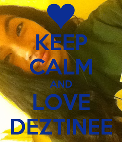 Poster: KEEP CALM AND LOVE DEZTINEE