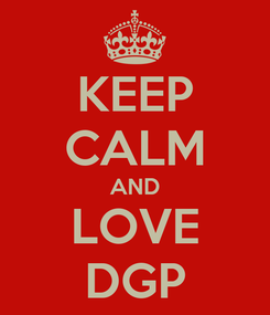 Poster: KEEP CALM AND LOVE DGP