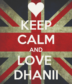 Poster: KEEP CALM AND LOVE  DHANII
