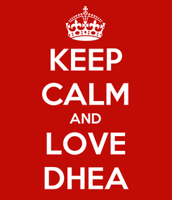 Poster: KEEP CALM AND LOVE DHEA
