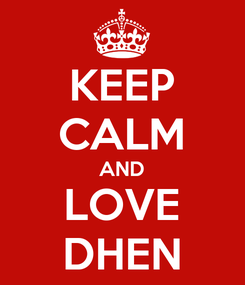 Poster: KEEP CALM AND LOVE DHEN