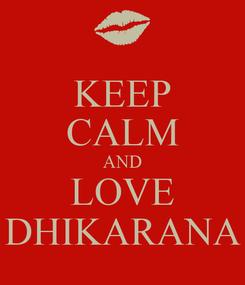 Poster: KEEP CALM AND LOVE DHIKARANA
