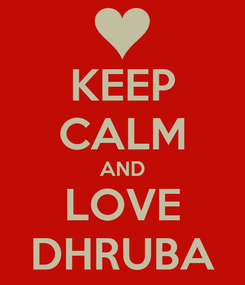 Poster: KEEP CALM AND LOVE DHRUBA