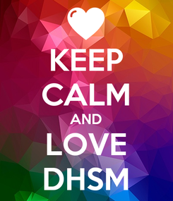 Poster: KEEP CALM AND LOVE DHSM