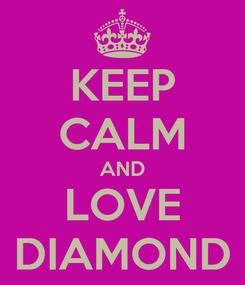 Poster: KEEP CALM AND LOVE DIAMOND