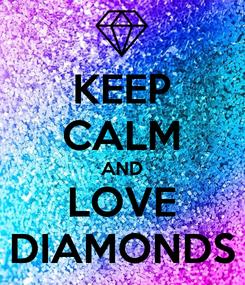 Poster: KEEP CALM AND LOVE DIAMONDS