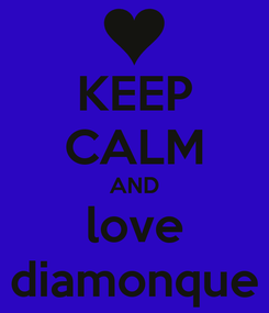 Poster: KEEP CALM AND love diamonque